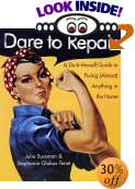 Dare to Repair: A Do-It-Herself Guide to Fixing (Almost) Anything in the Home by Julie Sussman, Stephanie Glakas-Tenet, Yeorgos Lampathakis (Illustrator), Linda C. Fuller